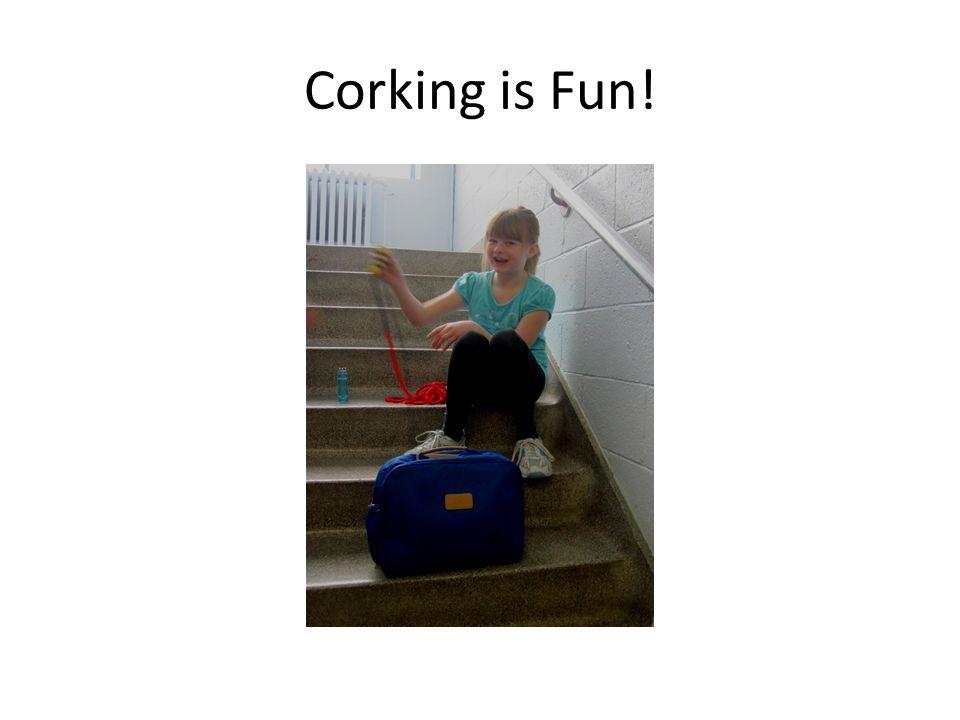 Corking is Fun!