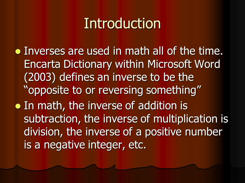 Introduction Inverses are used in math all of the time.