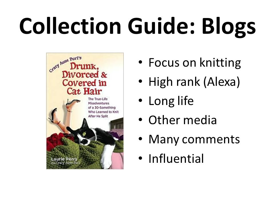 Collection Guide: Blogs Focus on knitting High rank (Alexa) Long life Other media Many comments Influential