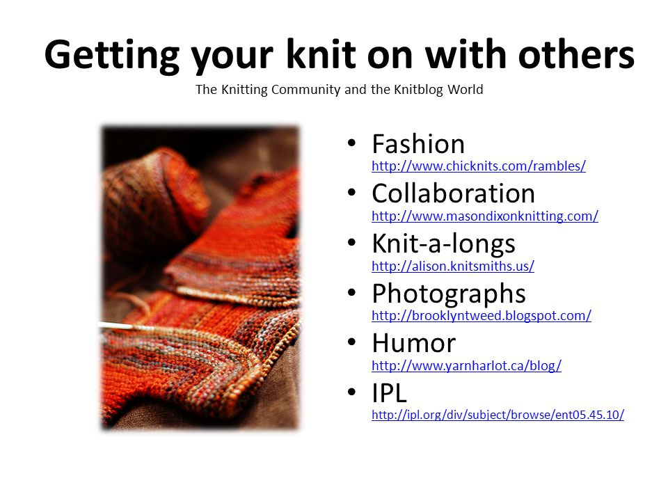 Getting your knit on with others The Knitting Community and the Knitblog World Fashion http://www.chicknits.com/rambles/ http://www.chicknits.com/ramb