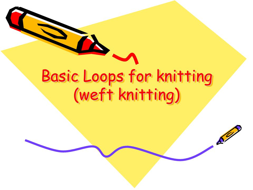Basic Loops for knitting (weft knitting)