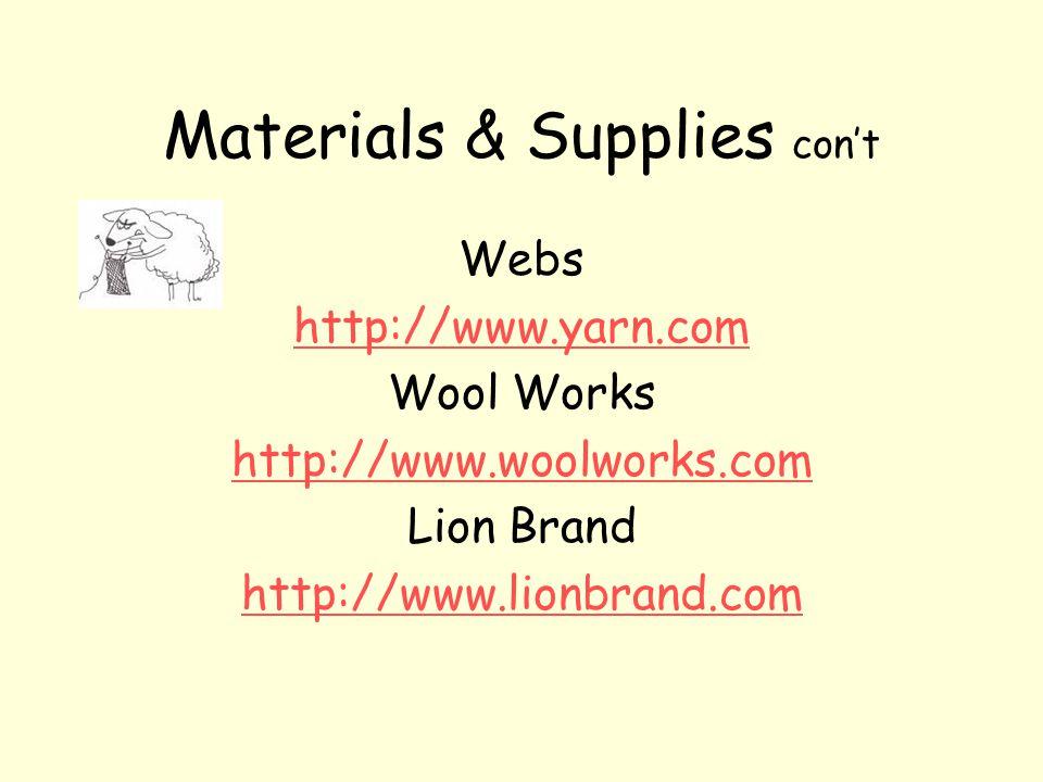 Materials & Supplies con't Patternworks http://www.paternworks.com Yarn Market http://www.yarnmarket.com Knitpicks http://www.knitpicks.com