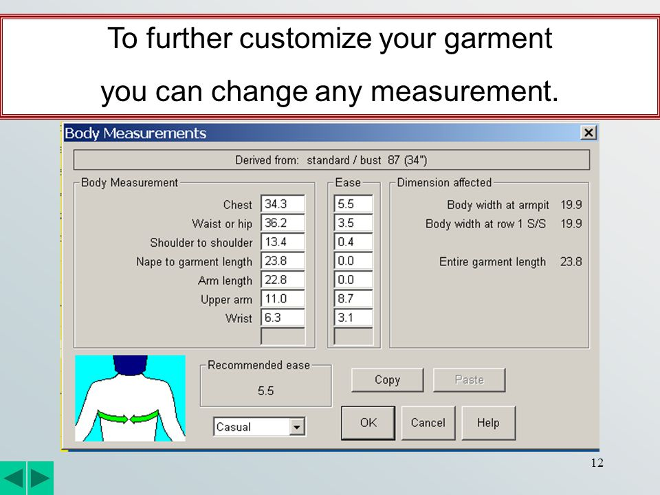 12 To further customize your garment you can change any measurement.