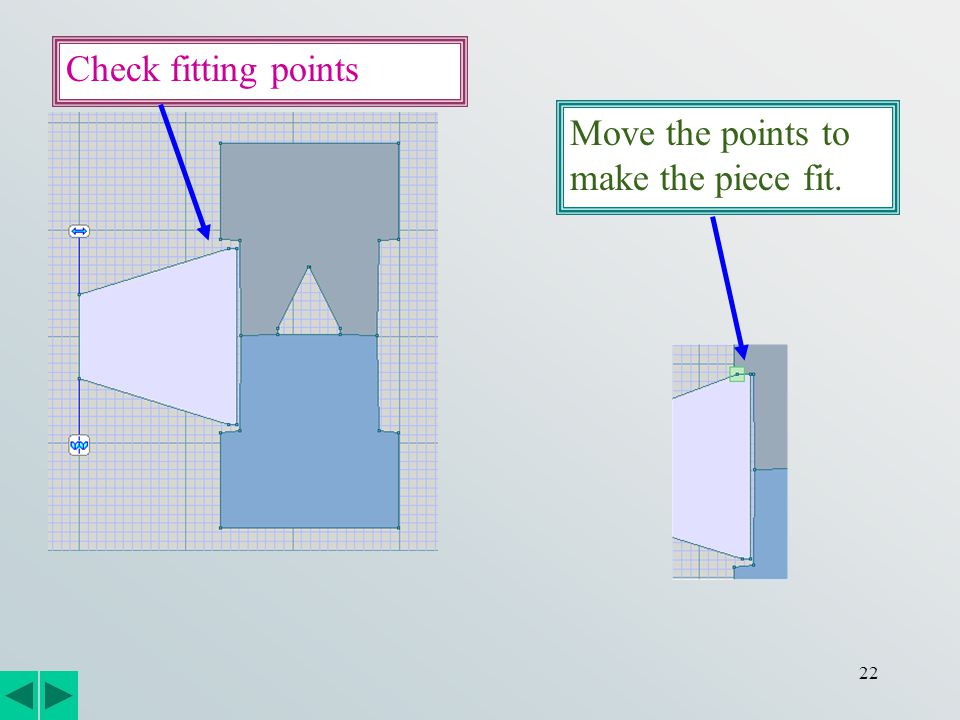 22 Check fitting points Move the points to make the piece fit.