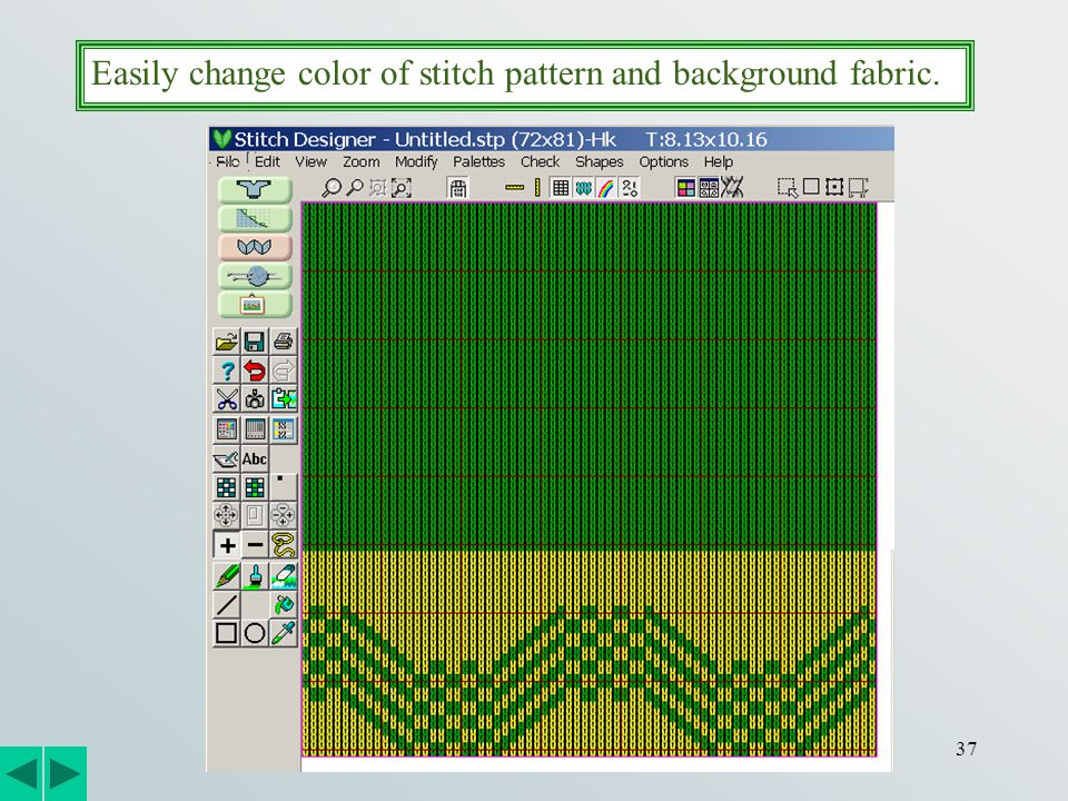 37 Easily change color of stitch pattern and background fabric.
