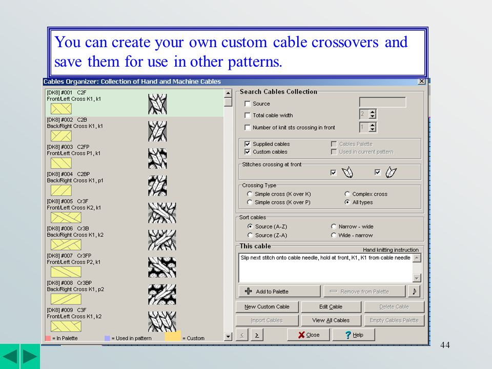 44 You can create your own custom cable crossovers and save them for use in other patterns.