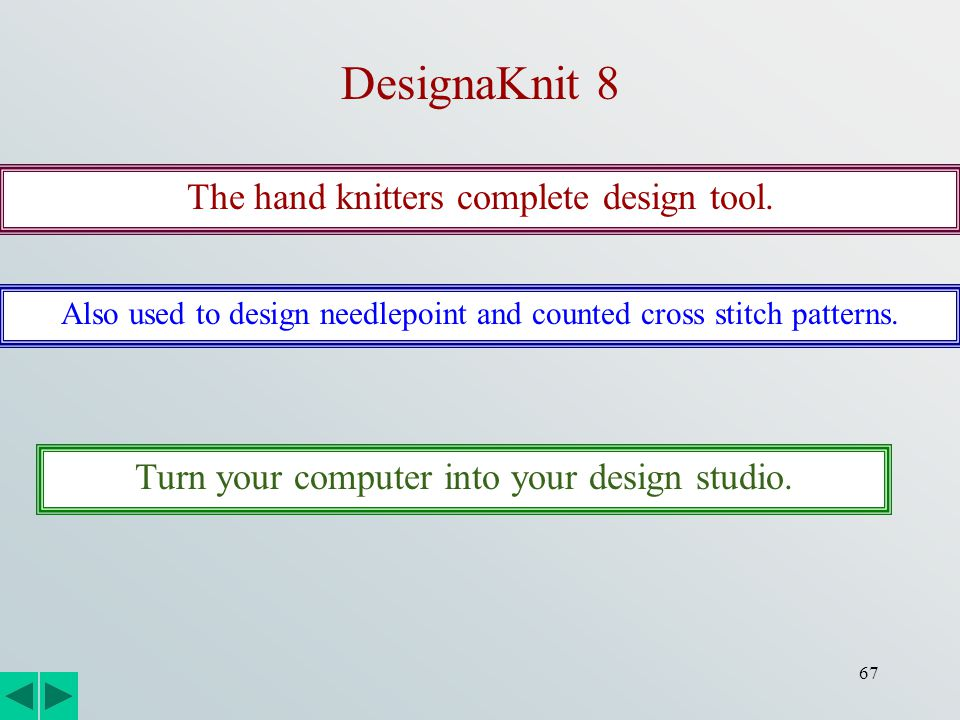67 DesignaKnit 8 The hand knitters complete design tool. Also used to design needlepoint and counted cross stitch patterns. Turn your computer into yo