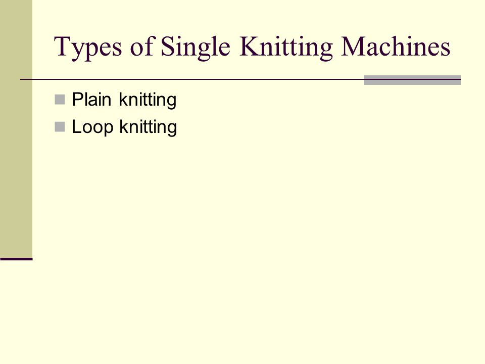 Types of Single Knitting Machines Plain knitting Loop knitting