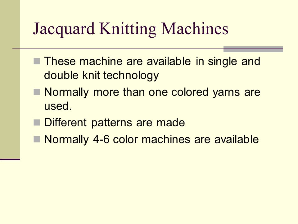Jacquard Knitting Machines These machine are available in single and double knit technology Normally more than one colored yarns are used.