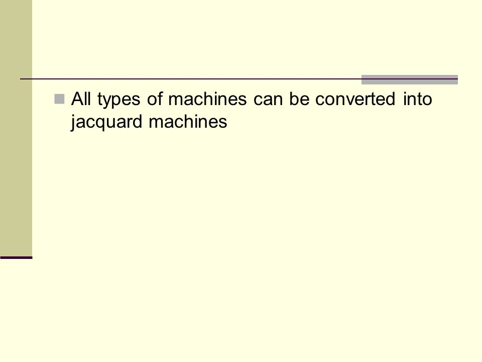 All types of machines can be converted into jacquard machines