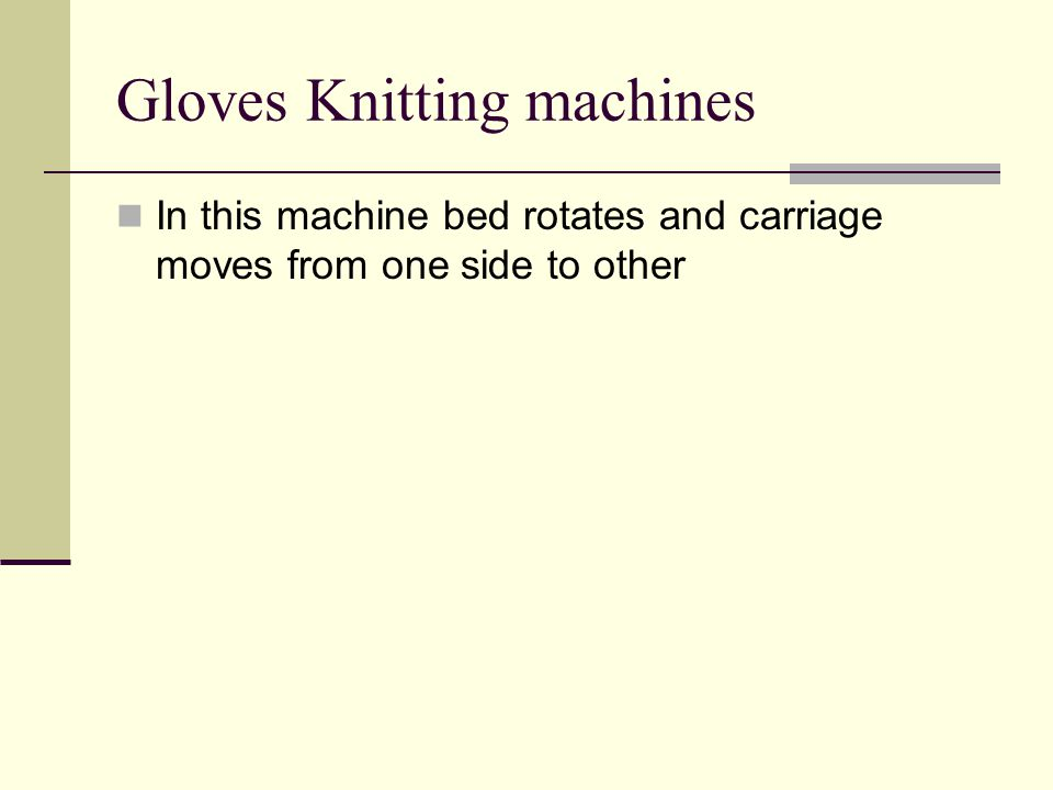 Gloves Knitting machines In this machine bed rotates and carriage moves from one side to other