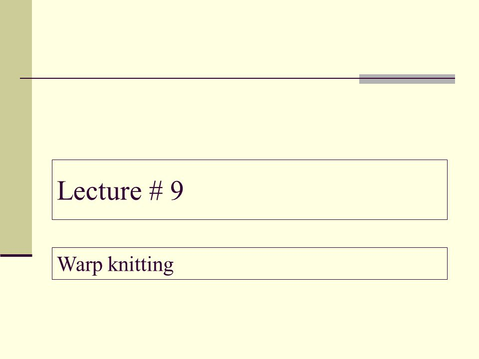 Lecture # 9 Warp knitting