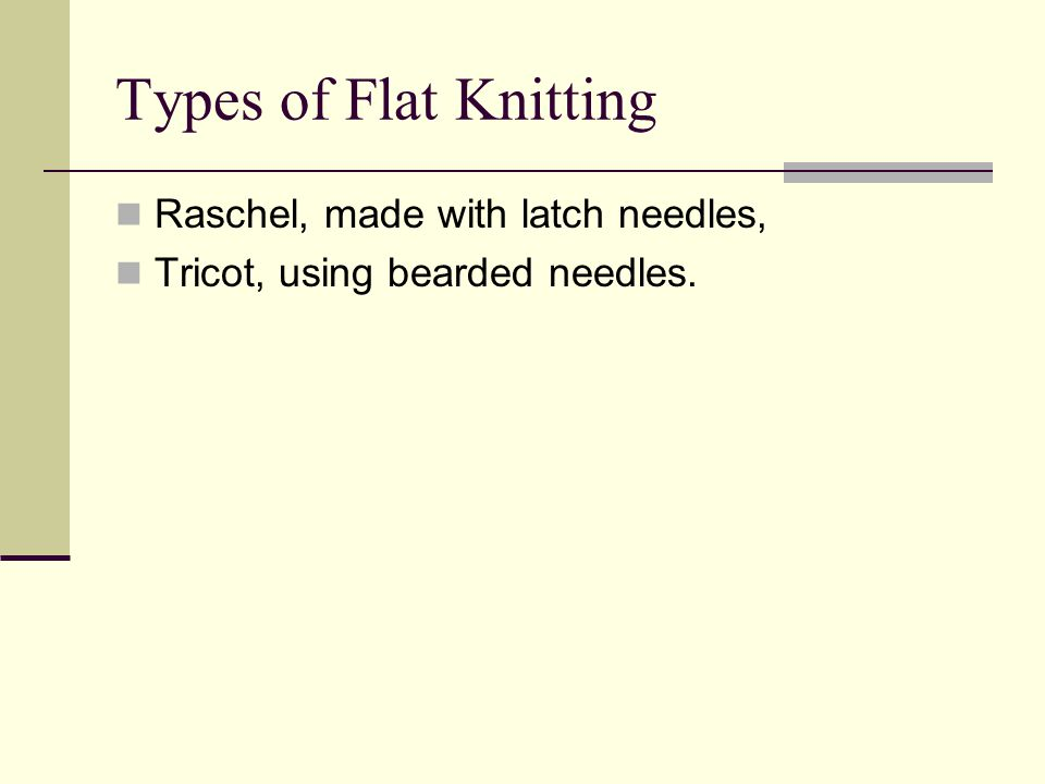 Types of Flat Knitting Raschel, made with latch needles, Tricot, using bearded needles.