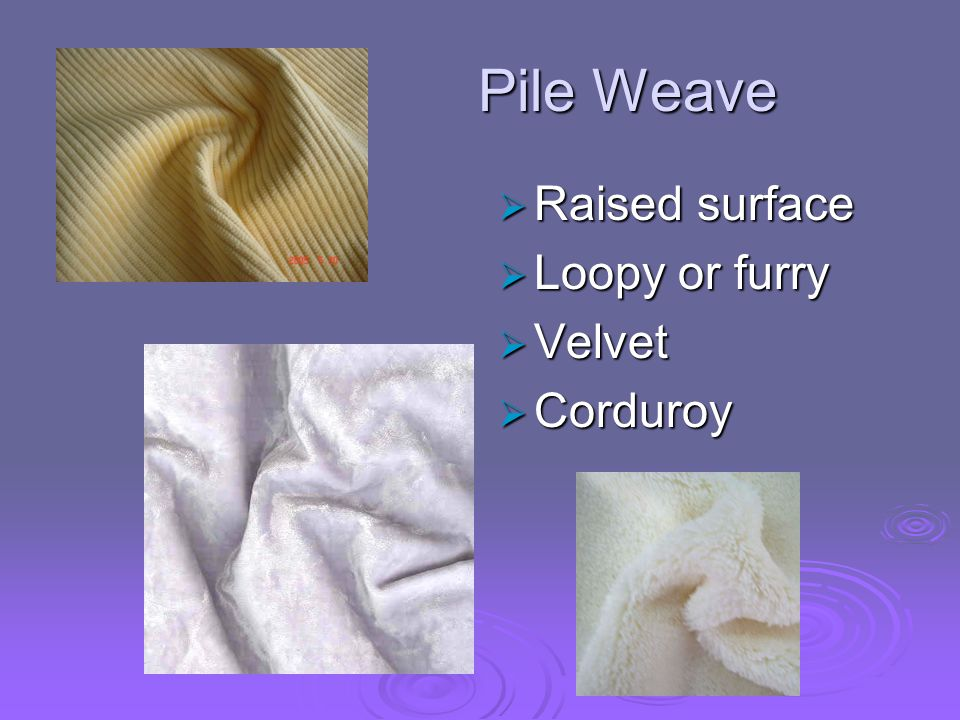 Knits  Weft – one yarn  Warp – several yarns  Purl – looks the same on both sides Purl Knit Warp Knit Weft Knit