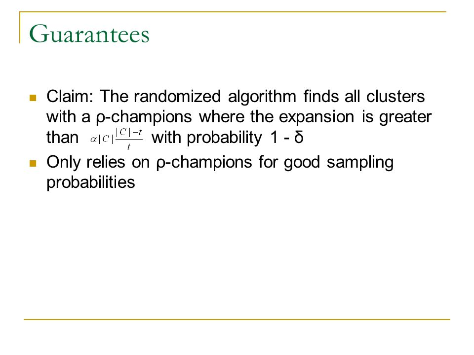 Guarantees Claim: The randomized algorithm finds all clusters with a ρ-champions where the expansion is greater than with probability 1 - δ Only relie