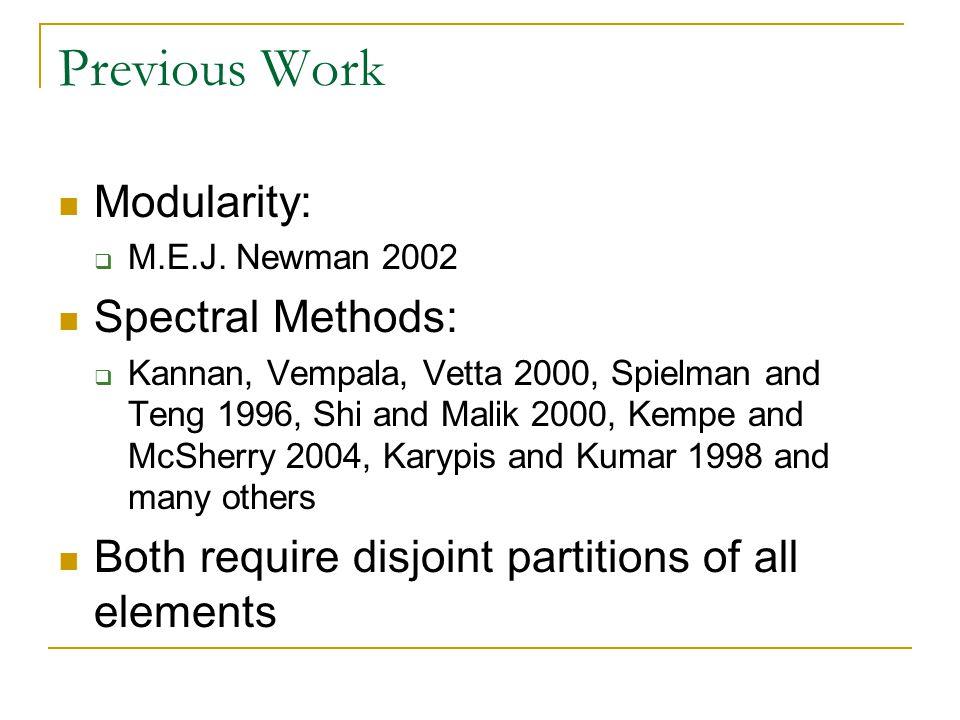 Previous Work Modularity:  M.E.J. Newman 2002 Spectral Methods:  Kannan, Vempala, Vetta 2000, Spielman and Teng 1996, Shi and Malik 2000, Kempe and