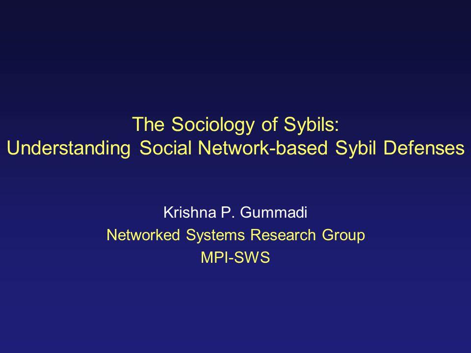 The Sociology of Sybils: Understanding Social Network-based Sybil Defenses Krishna P.