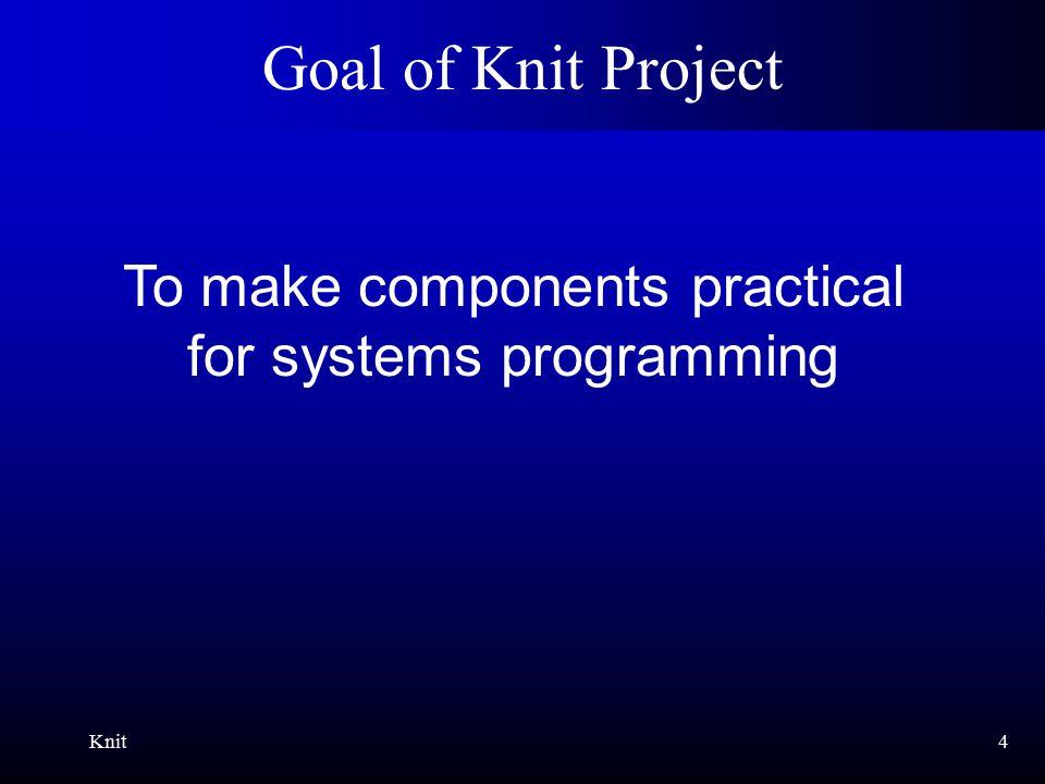 Knit5 Key to Achieving Goal Static configuration language  Enables error detection  Enables optimization