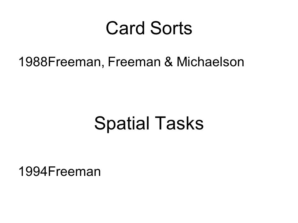 Card Sorts 1988Freeman, Freeman & Michaelson Spatial Tasks 1994Freeman