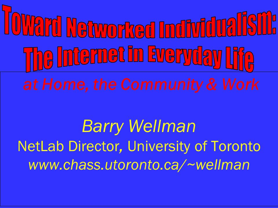 Barry Wellmanwww.chass.utoronto.ca/~wellman 22 Catalonian Web Surfers Few Use Email Frequently Most Use Web Services Frequently Why.