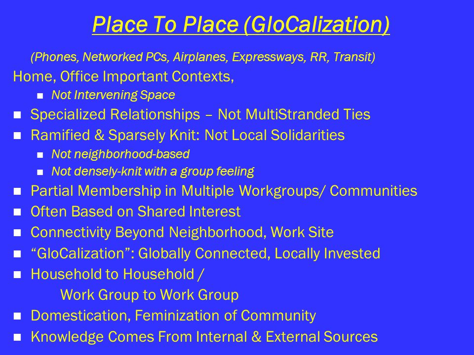 Place To Place (GloCalization) (Phones, Networked PCs, Airplanes, Expressways, RR, Transit) Home, Office Important Contexts, Not Intervening Space Spe