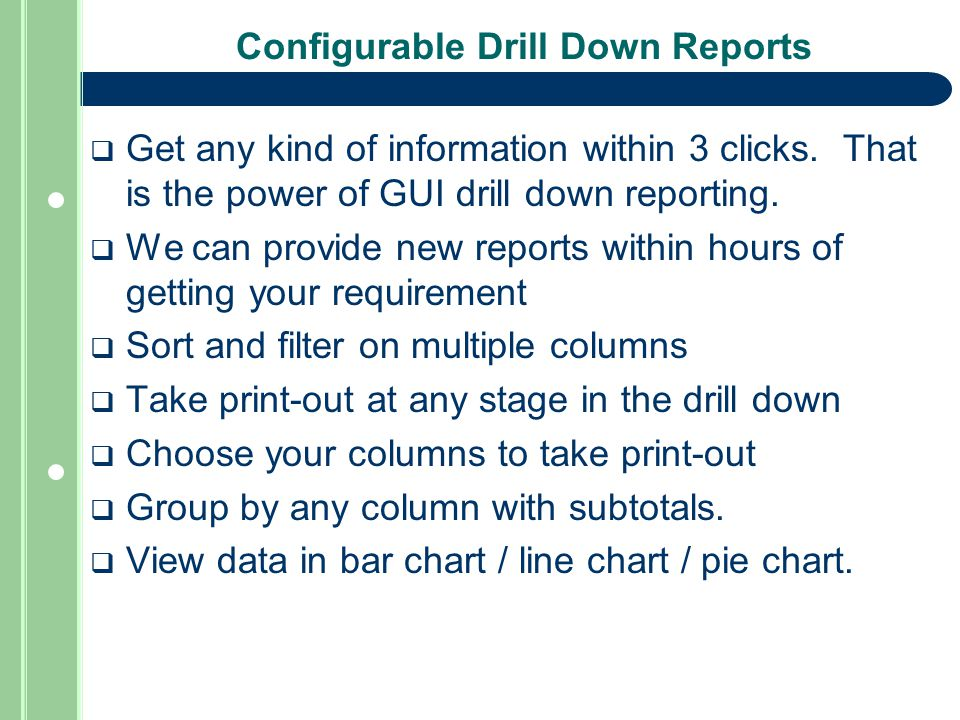 Configurable Drill Down Reports  Get any kind of information within 3 clicks.