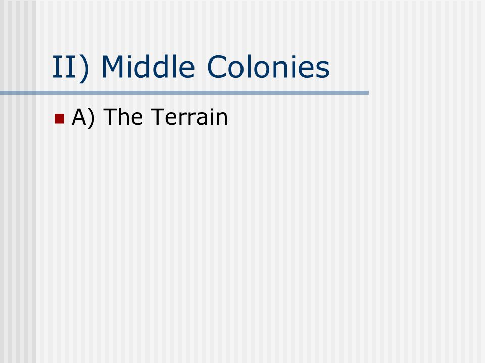 II) Middle Colonies A) The Terrain
