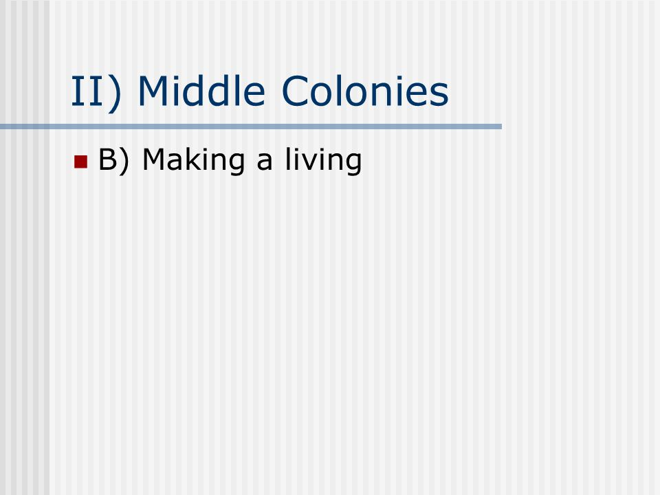 II) Middle Colonies B) Making a living