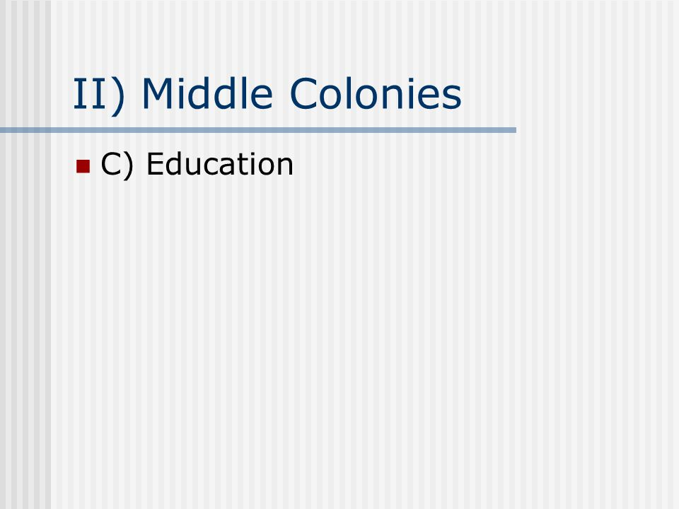 II) Middle Colonies C) Education