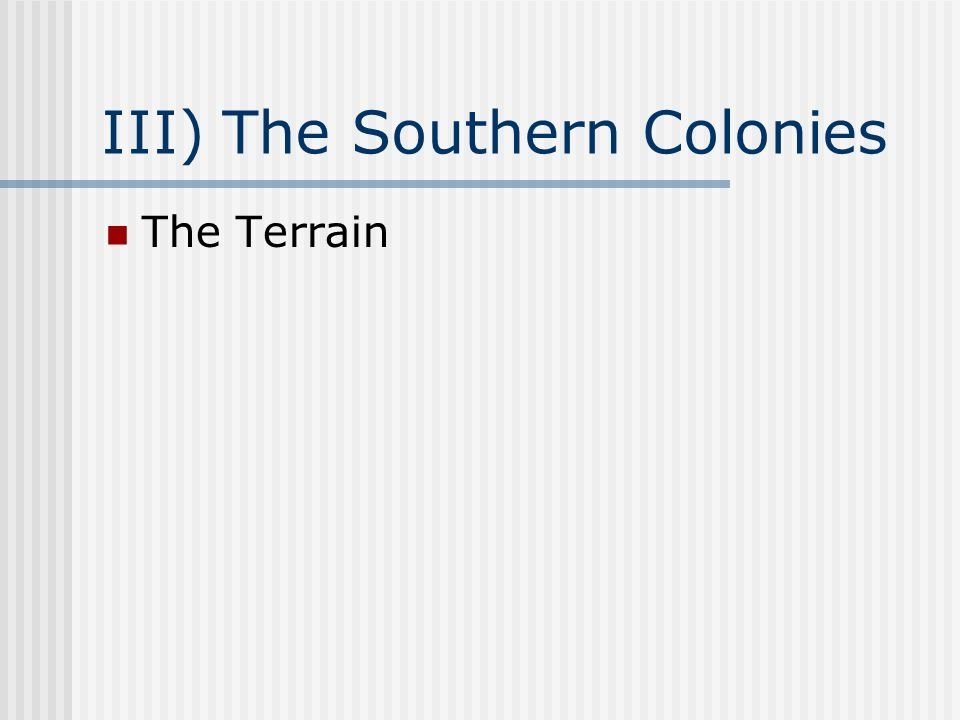 III) The Southern Colonies The Terrain