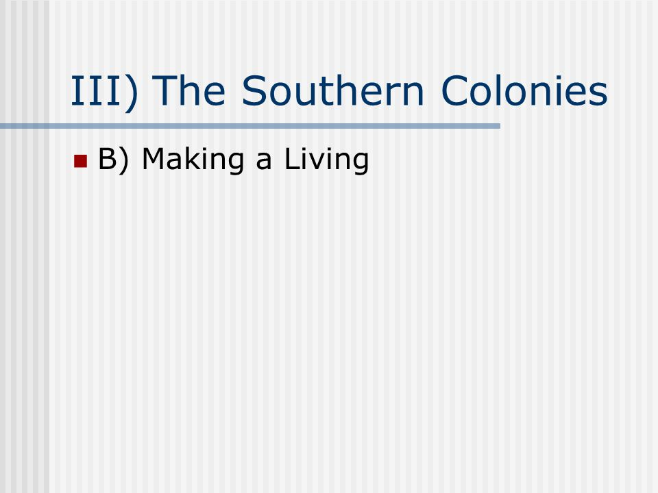 III) The Southern Colonies B) Making a Living