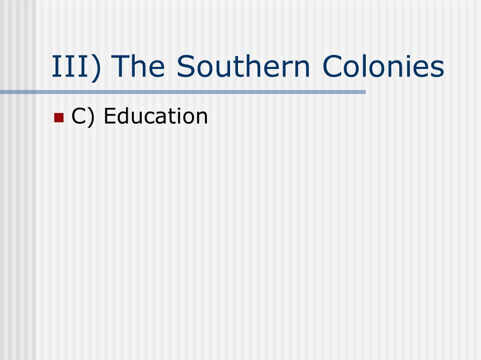 III) The Southern Colonies C) Education