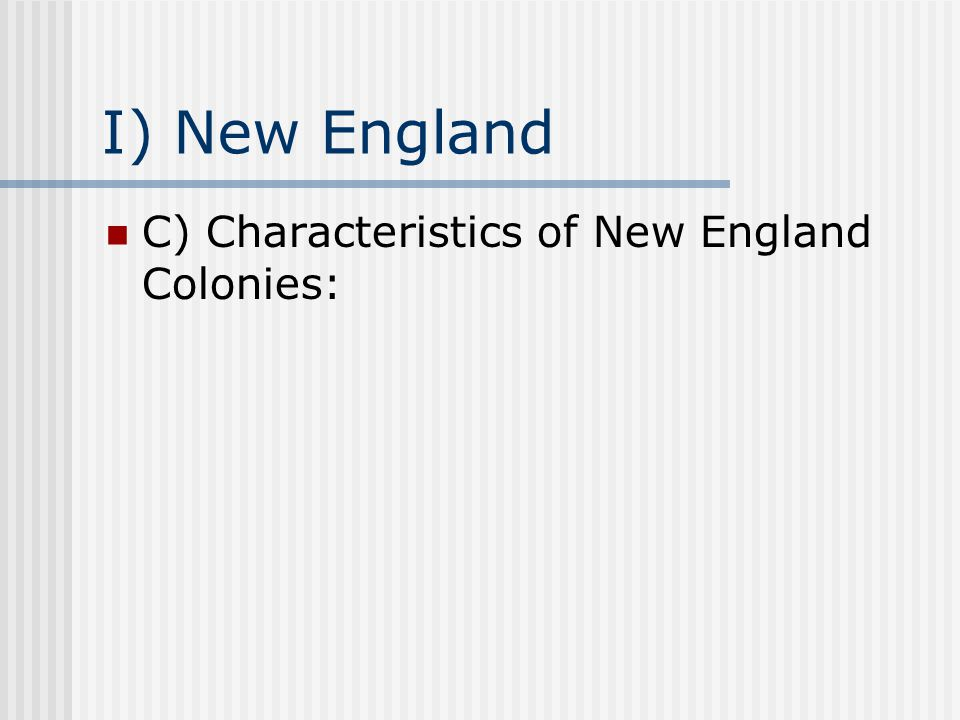 I) New England C) Characteristics of New England Colonies: