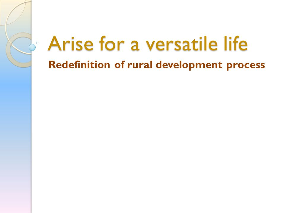Arise for a versatile life Redefinition of rural development process