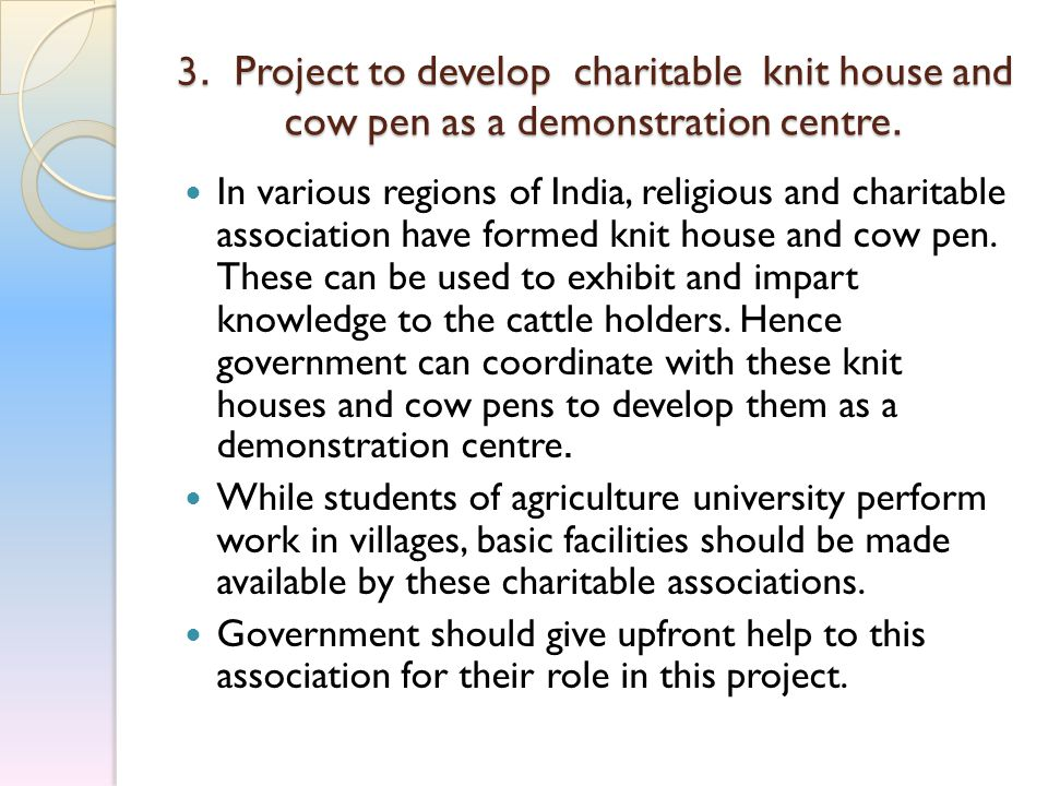 3. Project to develop charitable knit house and cow pen as a demonstration centre. In various regions of India, religious and charitable association h