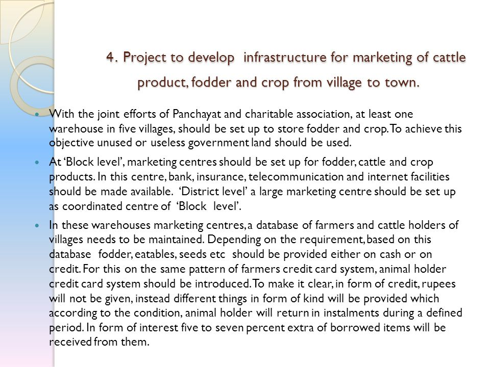 4. Project to develop infrastructure for marketing of cattle product, fodder and crop from village to town. 4. Project to develop infrastructure for m