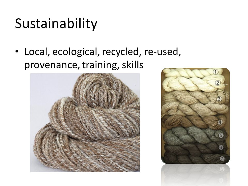 Sustainability Local, ecological, recycled, re-used, provenance, training, skills