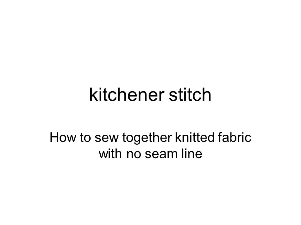 kitchener stitch How to sew together knitted fabric with no seam line