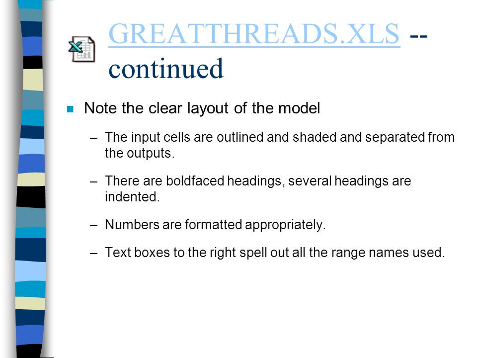 GREATTHREADS.XLSGREATTHREADS.XLS -- continued n Note the clear layout of the model –The input cells are outlined and shaded and separated from the out