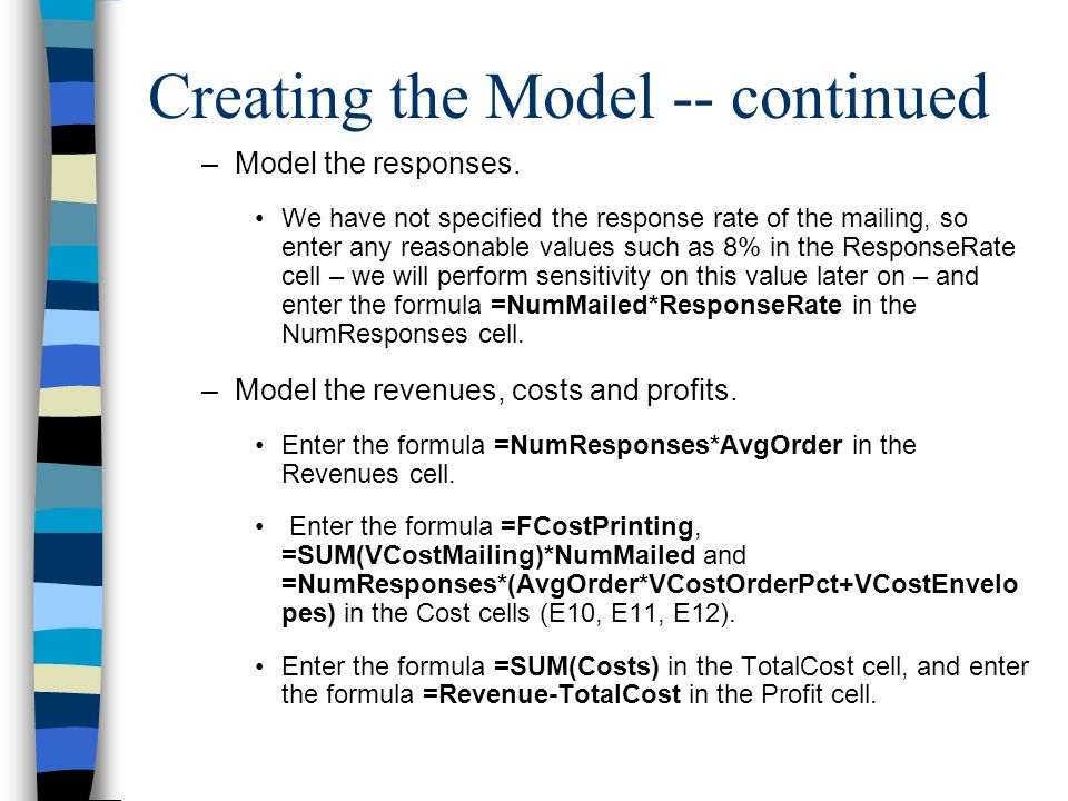 Creating the Model -- continued –Model the responses. We have not specified the response rate of the mailing, so enter any reasonable values such as 8
