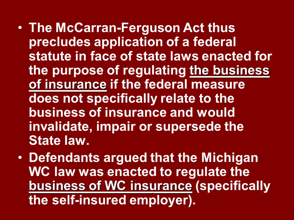 """Defenses Defenses – Reverse Preemption Under McCarran-Ferguson Act McCarran-Ferguson Act provides """"No Act of Congress shall be construed to invalidate"""
