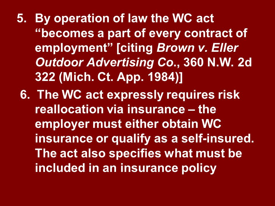 """3.Even the 6 th Cir has noted that an employee's right to an award of WC benefits under the WC act """"arises out of the contractual relationship between"""
