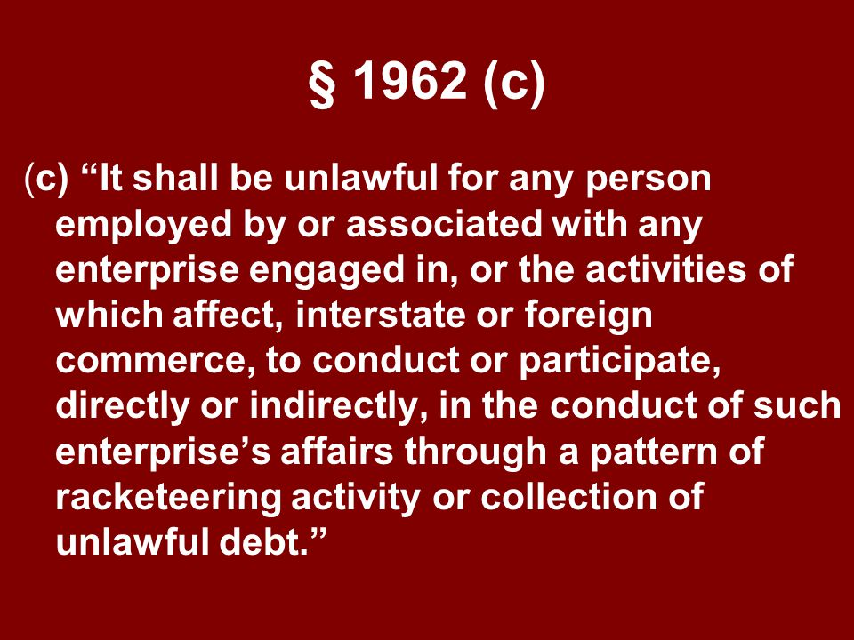 Prohibited Activities § 1962 (a) and (b) (a) Prohibits anyone from using racketeering proceeds to invest in an enterprise that engages in interstate c