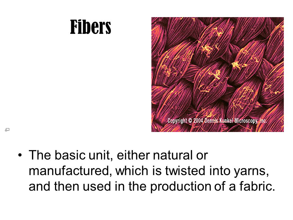 The basic unit, either natural or manufactured, which is twisted into yarns, and then used in the production of a fabric. Fibers