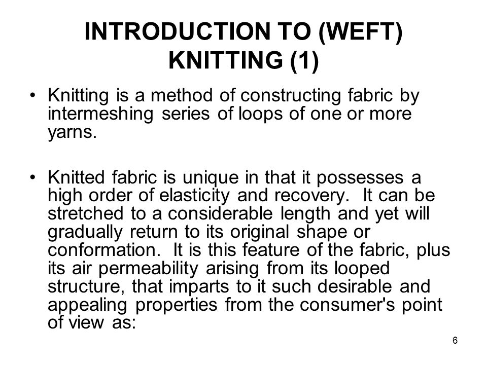 7 INTRODUCTION TO (WEFT) KNITTING (2) (a)A diversity of constructions, and the variety of fibres and finishes available.