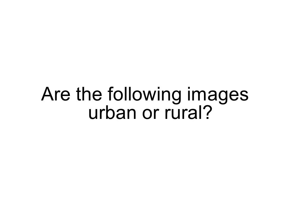 Are the following images urban or rural?