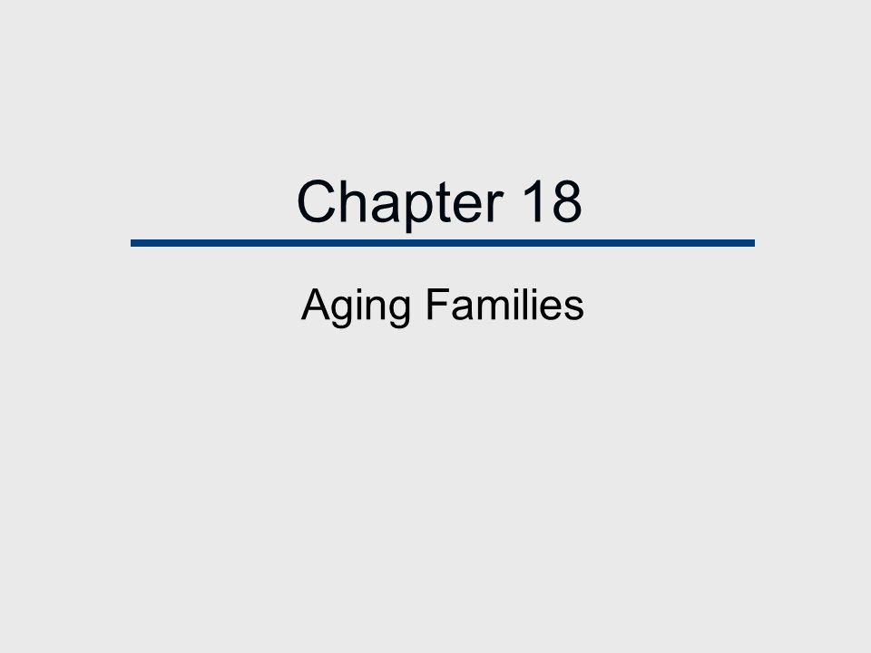 Chapter 18 Aging Families