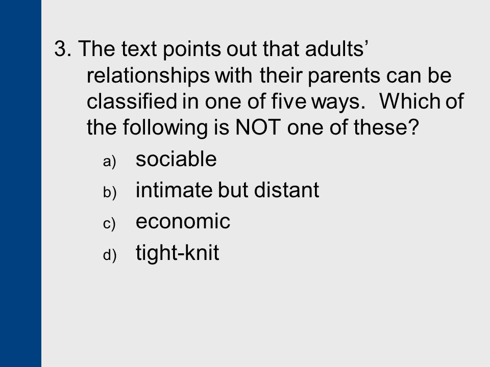 3. The text points out that adults' relationships with their parents can be classified in one of five ways. Which of the following is NOT one of these