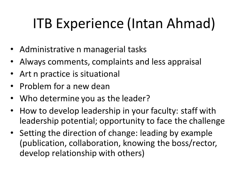 ITB Experience (Intan Ahmad) Administrative n managerial tasks Always comments, complaints and less appraisal Art n practice is situational Problem fo