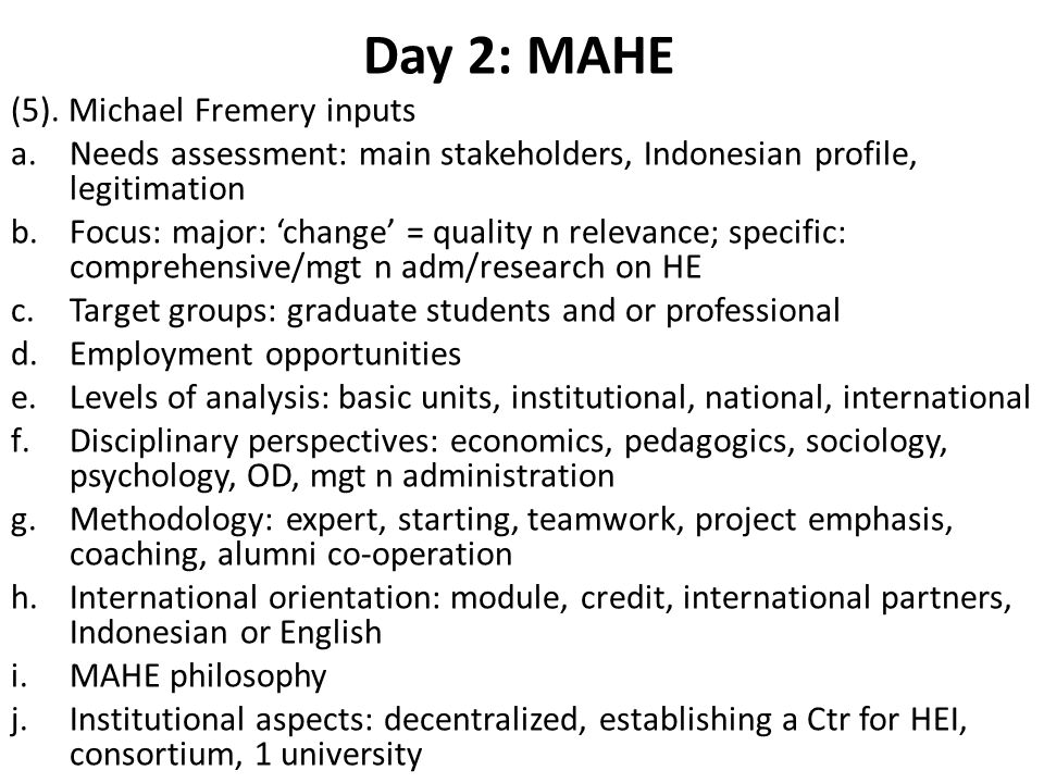Day 2: MAHE (5). Michael Fremery inputs a.Needs assessment: main stakeholders, Indonesian profile, legitimation b.Focus: major: 'change' = quality n r